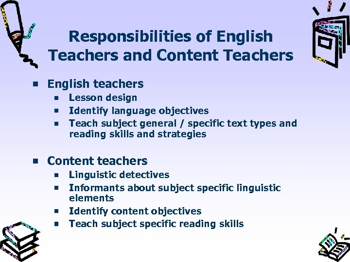 Responsibilities of English Teachers and Content Teachers English teachers Lesson design Identify language objectives