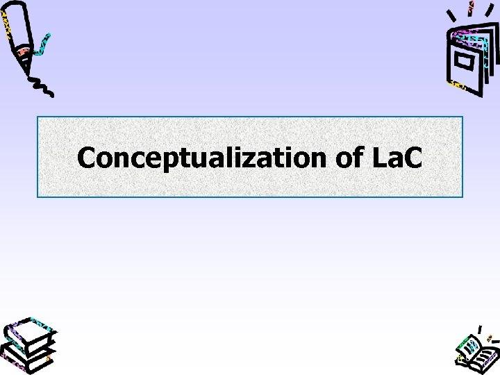 Conceptualization of La. C 8
