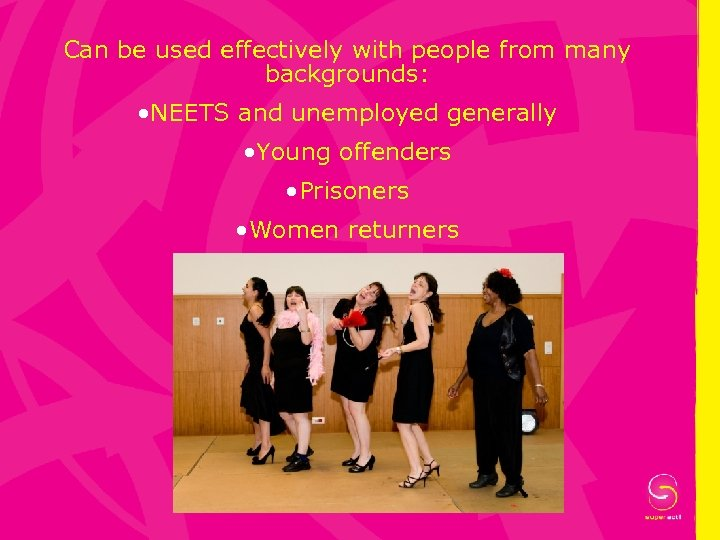 Can be used effectively with people from many backgrounds: • NEETS and unemployed generally