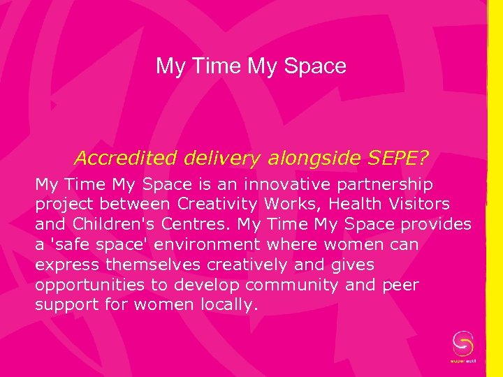 My Time My Space Accredited delivery alongside SEPE? My Time My Space is an