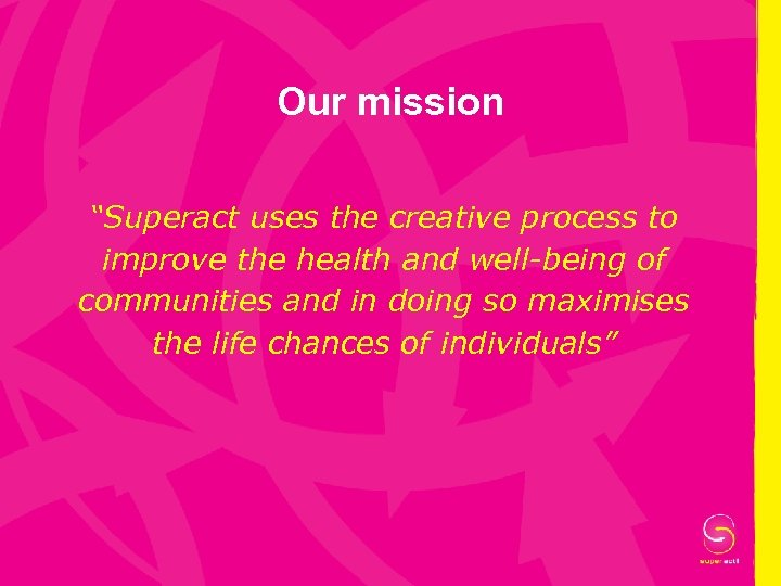 """Our mission """"Superact uses the creative process to improve the health and well-being of"""