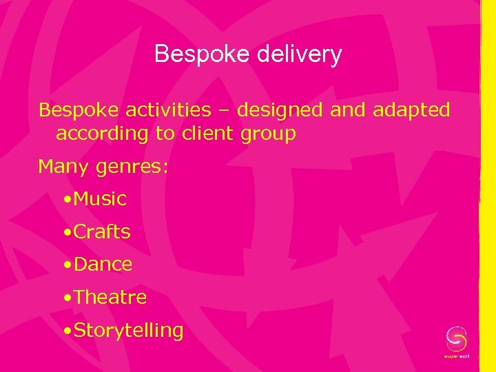 Bespoke delivery Bespoke activities – designed and adapted according to client group Many genres: