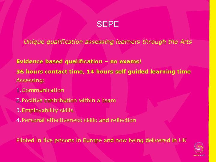 SEPE Unique qualification assessing learners through the Arts Evidence based qualification – no exams!