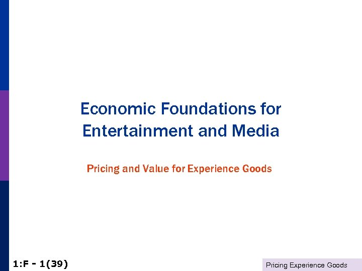 Economic Foundations for Entertainment and Media Pricing and Value for Experience Goods 1: F