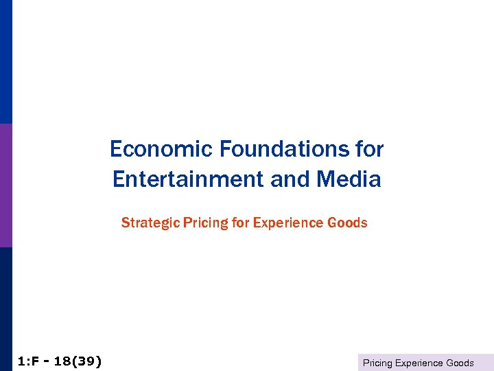 Economic Foundations for Entertainment and Media Strategic Pricing for Experience Goods 1: F -