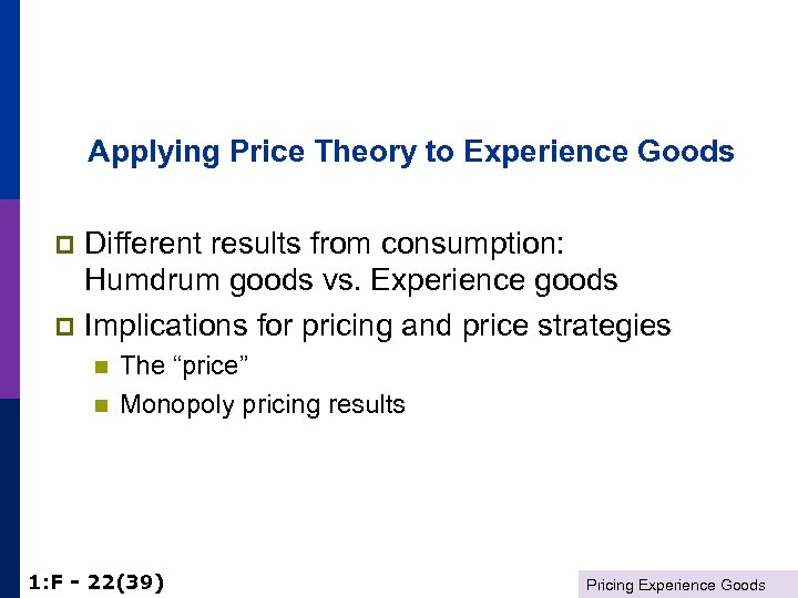 Applying Price Theory to Experience Goods Different results from consumption: Humdrum goods vs. Experience