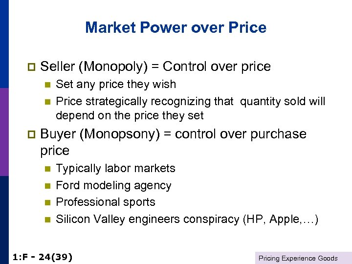 Market Power over Price p Seller (Monopoly) = Control over price n n p