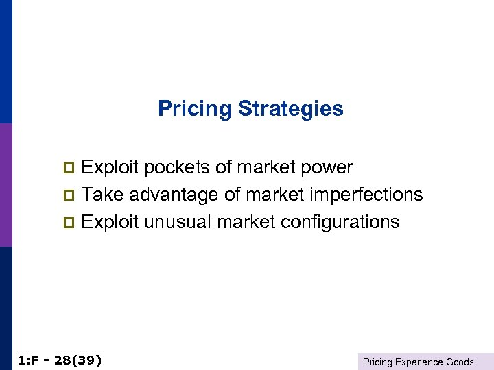 Pricing Strategies Exploit pockets of market power p Take advantage of market imperfections p