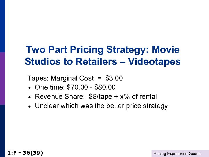 Two Part Pricing Strategy: Movie Studios to Retailers – Videotapes Tapes: Marginal Cost =