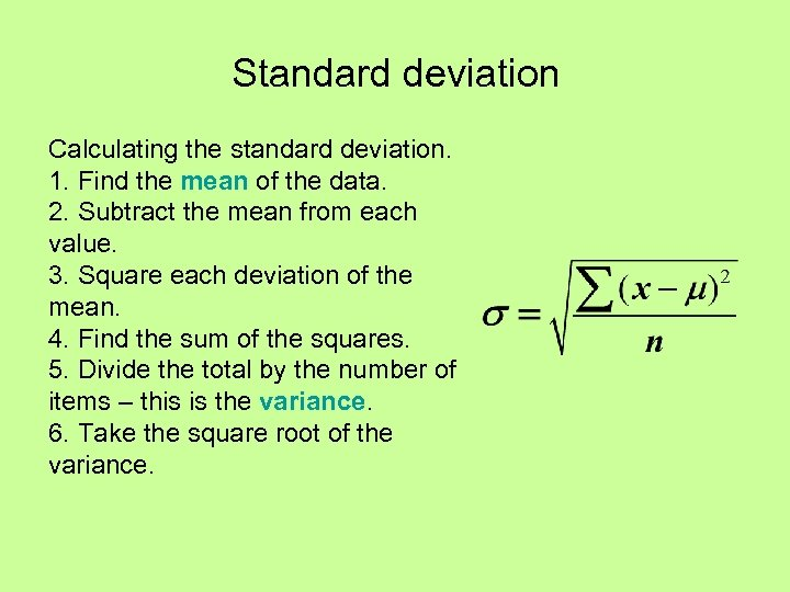 Standard deviation Calculating the standard deviation. 1. Find the mean of the data. 2.