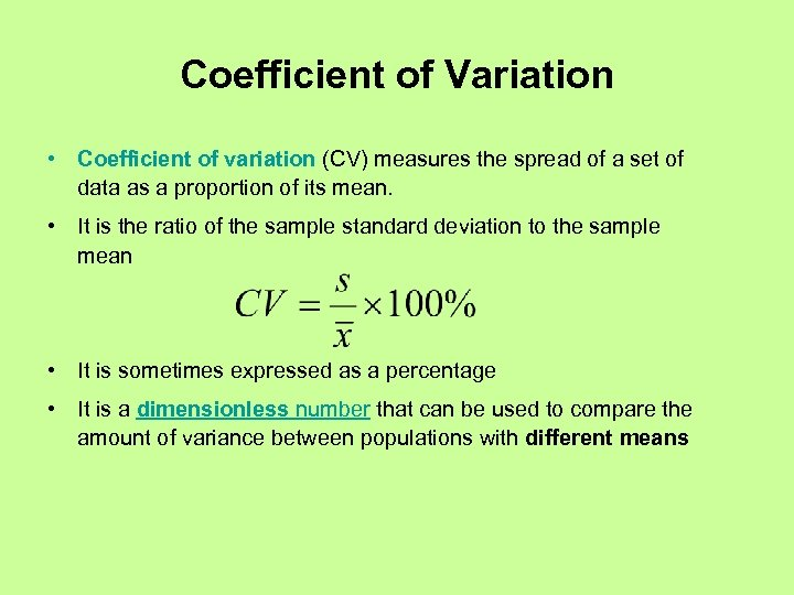 Coefficient of Variation • Coefficient of variation (CV) measures the spread of a set