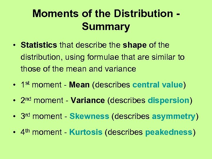 Moments of the Distribution Summary • Statistics that describe the shape of the distribution,