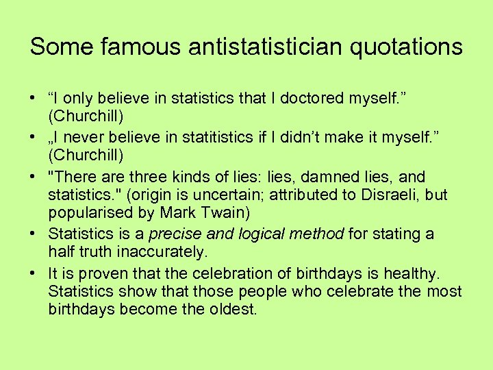 "Some famous antistatistician quotations • ""I only believe in statistics that I doctored myself."