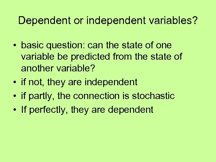 Dependent or independent variables? • basic question: can the state of one variable be