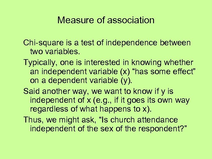 Measure of association Chi-square is a test of independence between two variables. Typically, one