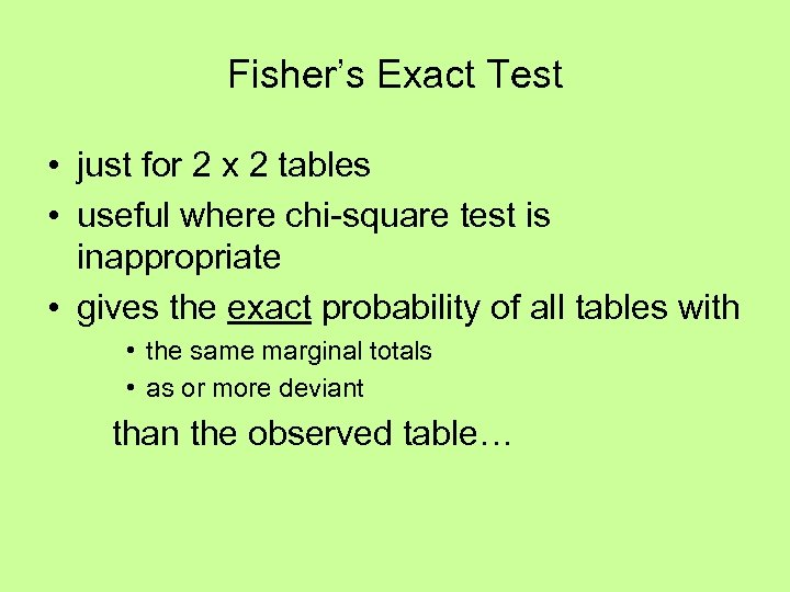 Fisher's Exact Test • just for 2 x 2 tables • useful where chi-square
