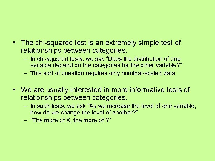 • The chi-squared test is an extremely simple test of relationships between categories.