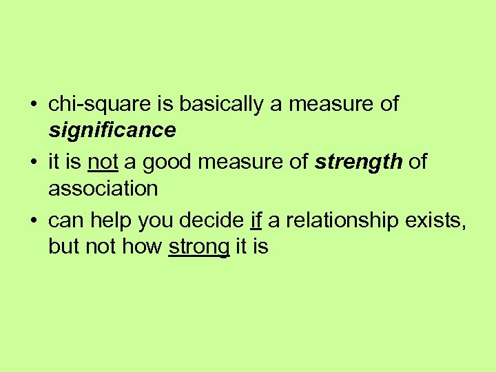 • chi-square is basically a measure of significance • it is not a