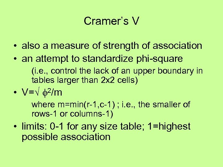 Cramer's V • also a measure of strength of association • an attempt to