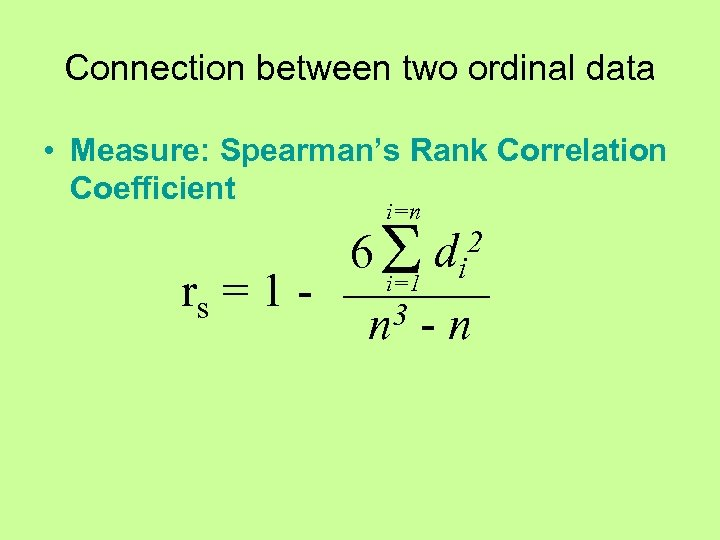 Connection between two ordinal data • Measure: Spearman's Rank Correlation Coefficient i=n 6 S