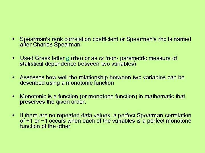 • Spearman's rank correlation coefficient or Spearman's rho is named after Charles Spearman