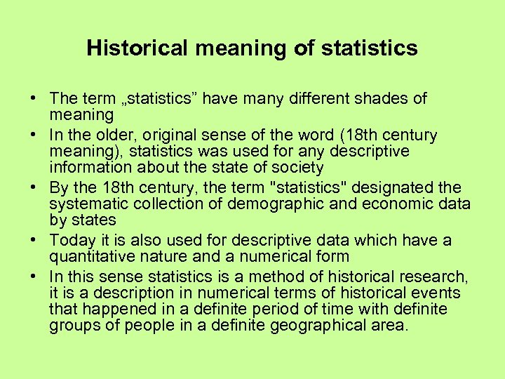 "Historical meaning of statistics • The term ""statistics"" have many different shades of meaning"