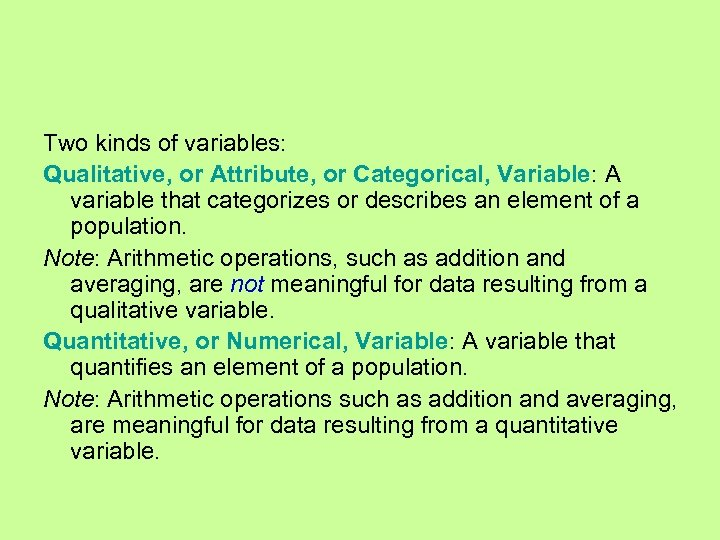 Two kinds of variables: Qualitative, or Attribute, or Categorical, Variable: A variable that categorizes