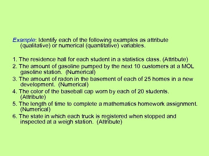 Example: Identify each of the following examples as attribute (qualitative) or numerical (quantitative) variables.