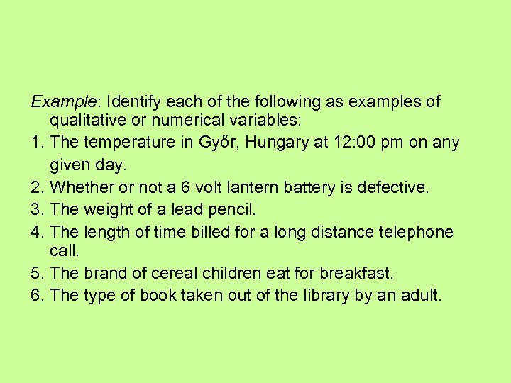 Example: Identify each of the following as examples of qualitative or numerical variables: 1.