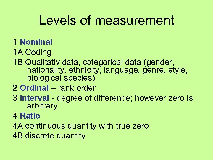 Levels of measurement 1 Nominal 1 A Coding 1 B Qualitativ data, categorical data