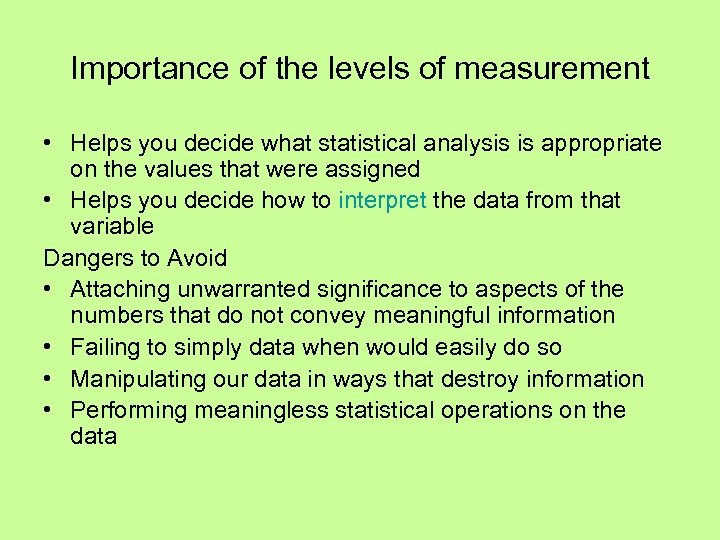 Importance of the levels of measurement • Helps you decide what statistical analysis is