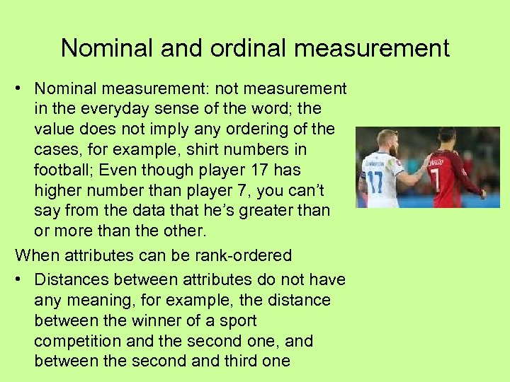 Nominal and ordinal measurement • Nominal measurement: not measurement in the everyday sense of
