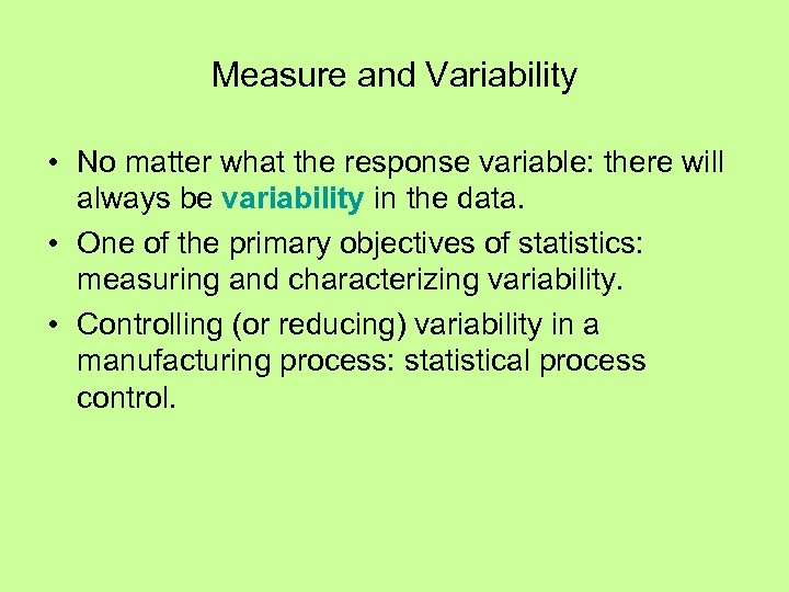 Measure and Variability • No matter what the response variable: there will always be