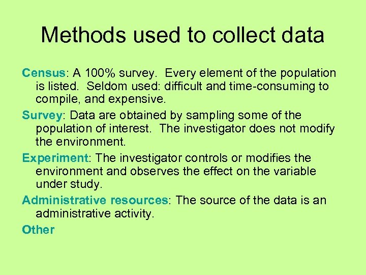 Methods used to collect data Census: A 100% survey. Every element of the population