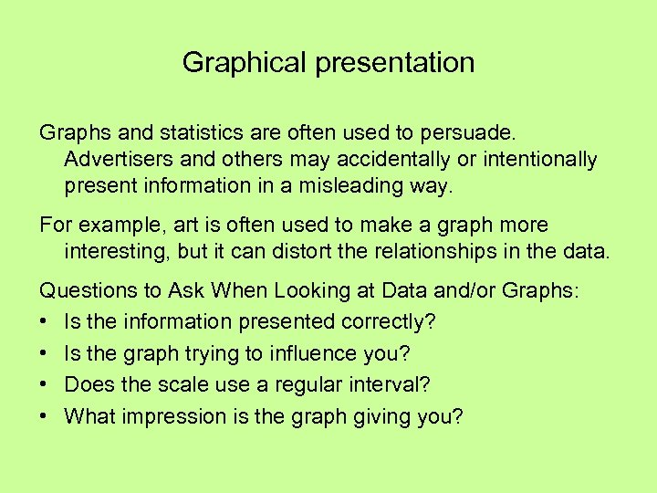 Graphical presentation Graphs and statistics are often used to persuade. Advertisers and others may