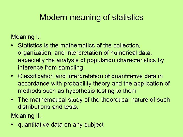 Modern meaning of statistics Meaning I. : • Statistics is the mathematics of the