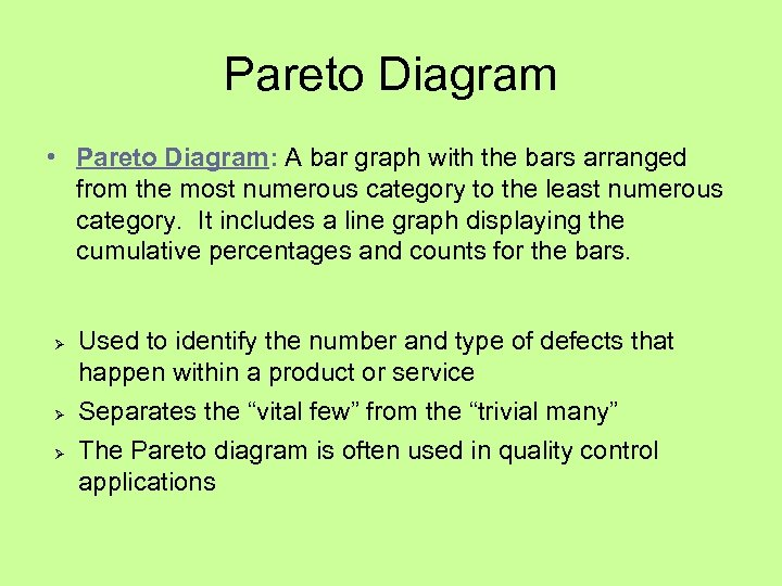 Pareto Diagram • Pareto Diagram: A bar graph with the bars arranged from the