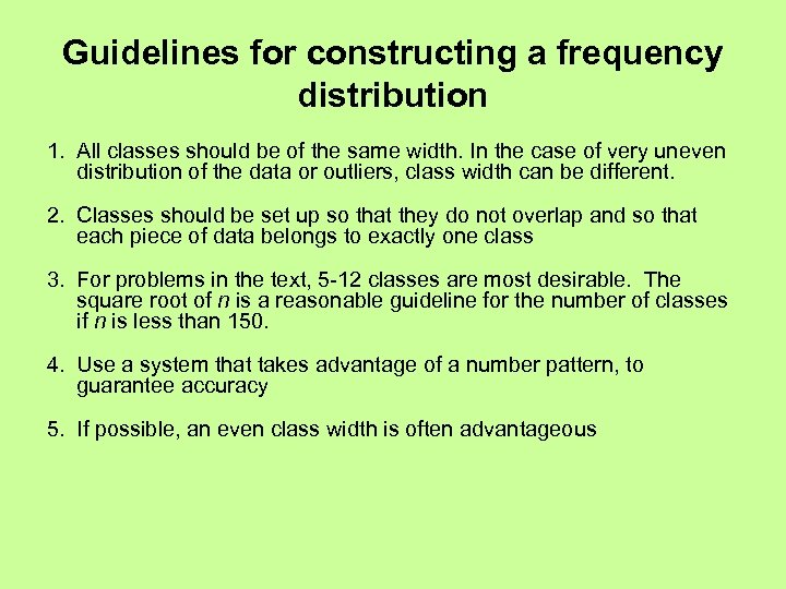 Guidelines for constructing a frequency distribution 1. All classes should be of the same