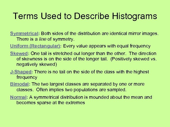 Terms Used to Describe Histograms Symmetrical: Both sides of the distribution are identical mirror