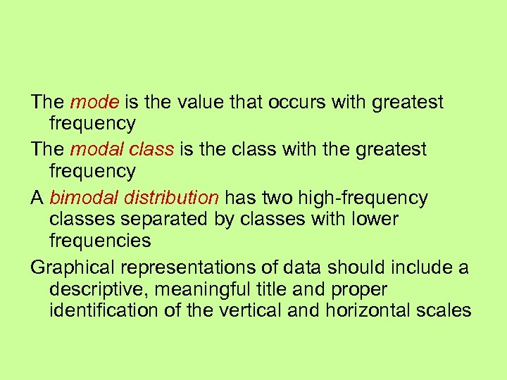 The mode is the value that occurs with greatest frequency The modal class is