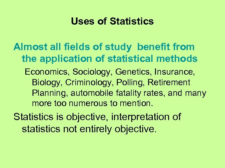 Uses of Statistics Almost all fields of study benefit from the application of statistical