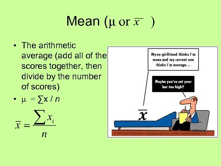 Mean (μ or ) • The arithmetic average (add all of the scores together,
