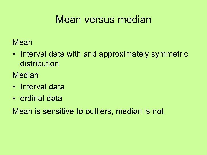Mean versus median Mean • Interval data with and approximately symmetric distribution Median •