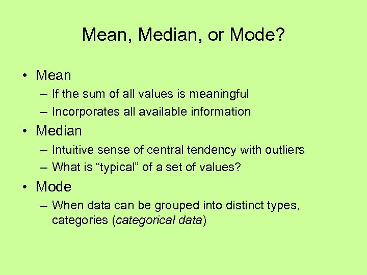 Mean, Median, or Mode? • Mean – If the sum of all values is