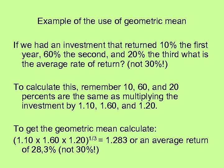 Example of the use of geometric mean If we had an investment that returned