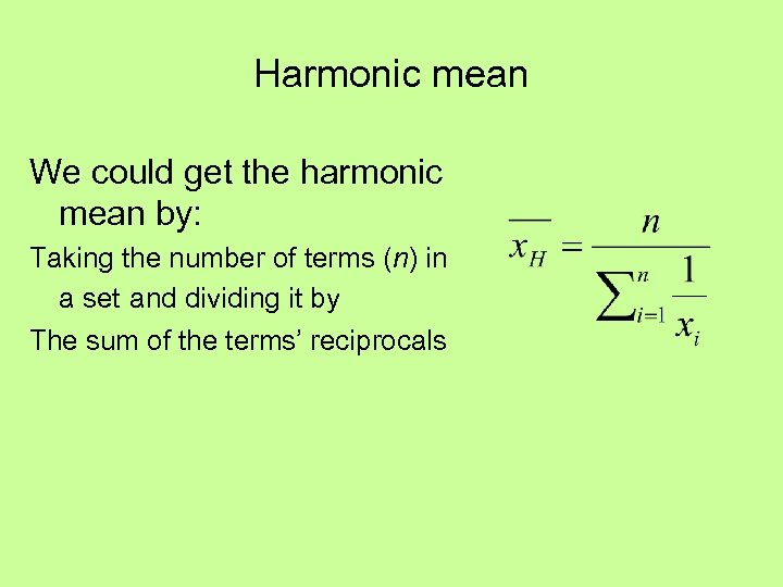 Harmonic mean We could get the harmonic mean by: Taking the number of terms