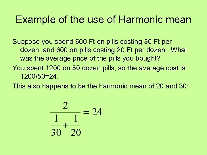 Example of the use of Harmonic mean Suppose you spend 600 Ft on pills