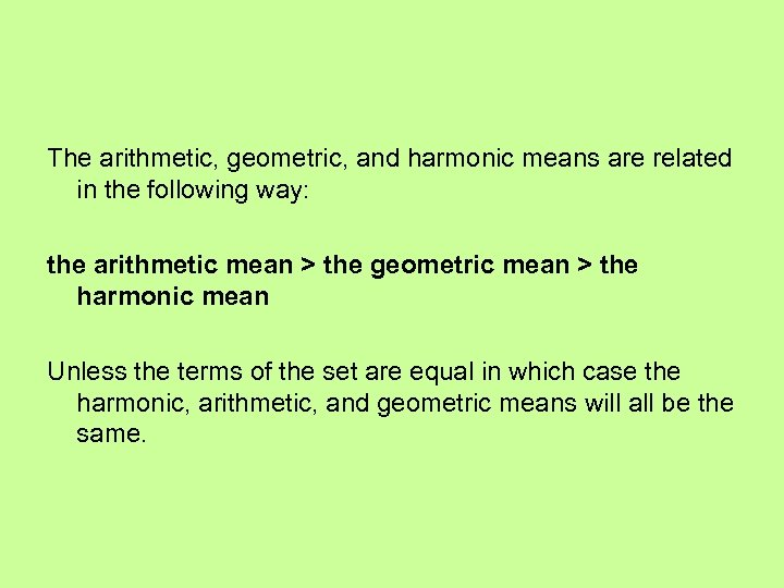 The arithmetic, geometric, and harmonic means are related in the following way: the arithmetic