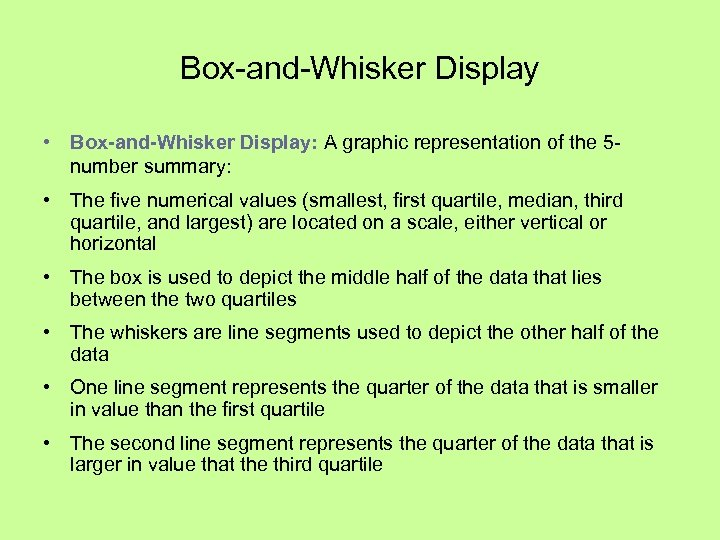 Box-and-Whisker Display • Box-and-Whisker Display: A graphic representation of the 5 number summary: •