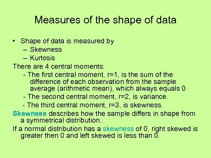Measures of the shape of data • Shape of data is measured by –